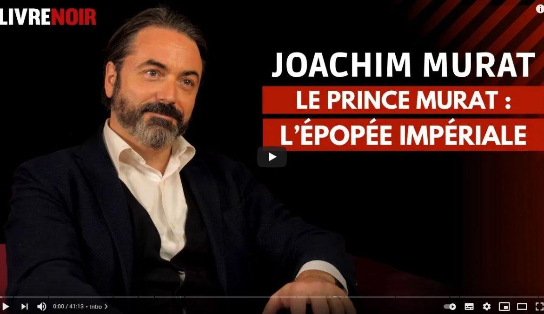 Livre Noir : Le Prince Murat : L'épopée impériale | Avec son descendant le Prince Joachim Murat